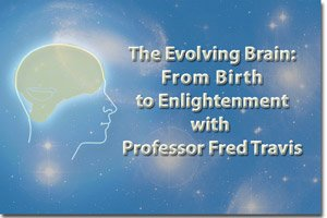 The Evolving Brain: from Birth to Enlightenment with Professor Fred Travis * image of human head with glowing brain