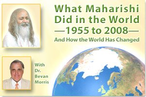 What Maharishi Did in the World — 1955 to 2008 — And How the World Has Changed * images of Maharishi Mahesh Yogi and Dr. Bevan Morris, with image of the earth in the background