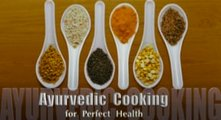 Ayurvedic Cooking for Perfect Health