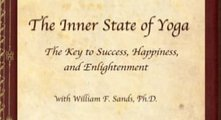 The Inner State of Yoga * The Key to Success, Happiness, and Enlightenment * with William F. Sands, PhD