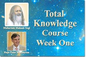 Total Knowledge Course, Week One * images of Maharishi Mahesh Yogi and Dr. Peter Warburton