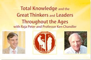 Total Knowledge and the Great Thinkers and Leaders Throughout the Ages with Dr. Peter Warburton and Professor Ken Chandler